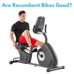 Are Recumbent Bikes Good?